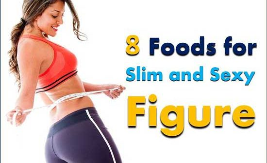 Foods for a Slim and Sexy Figure
